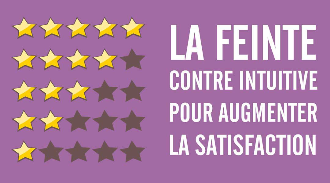 La feinte contre intuitive pour augmenter la satisfaction