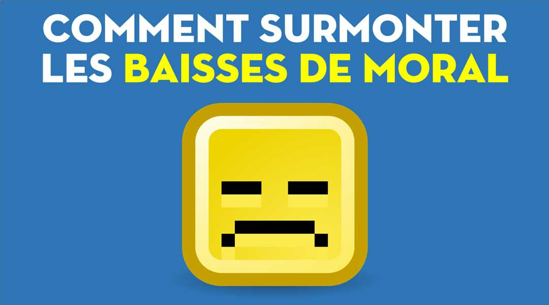Comment surmonter les baisses de moral