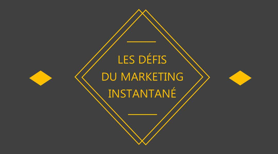 Les défis du marketing instantané