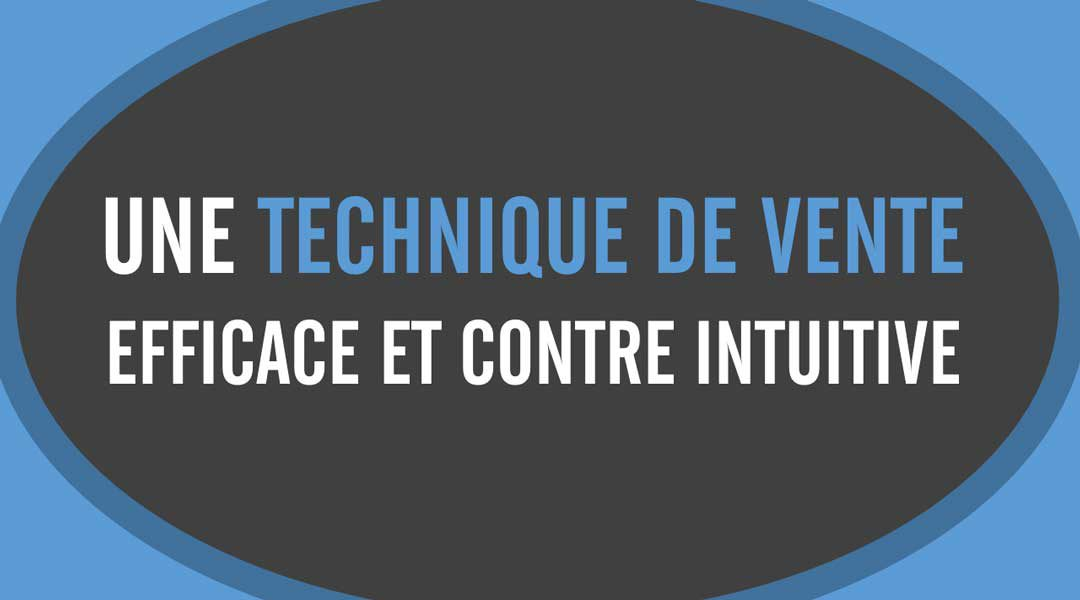 Une technique de vente efficace et contre intuitive