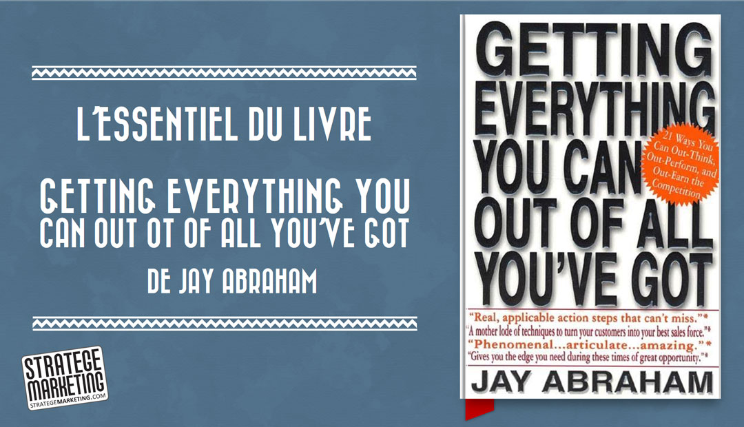 Getting Everything You Can Out Of All You've Got de Jay Abraham – l'essentiel du livre