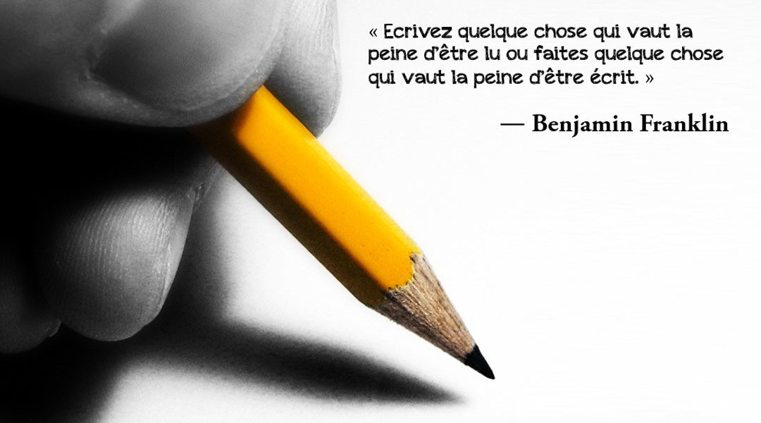 « Ecrivez quelque chose qui vaut la peine d'être lu…