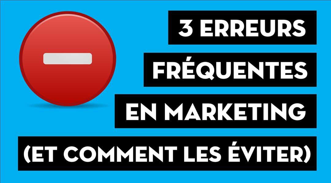 Trois erreurs fréquentes en marketing (et comment les éviter)
