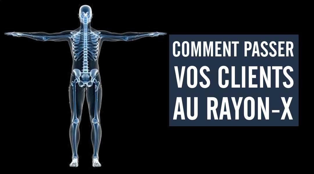 Comment passer vos clients au rayon-X