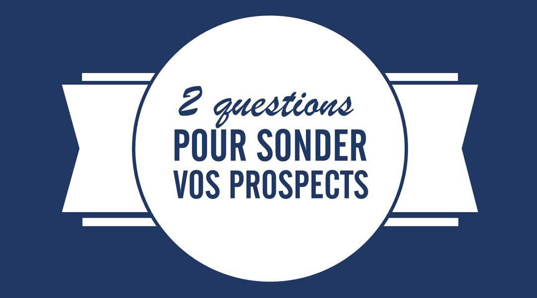 Deux questions simples pour sonder vos prospects
