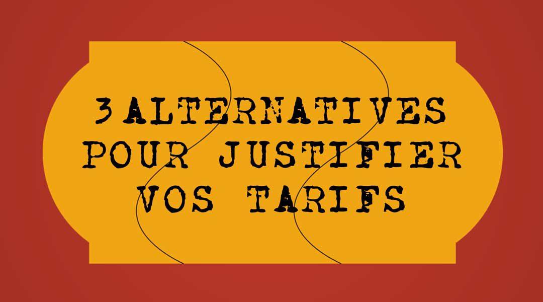 Trois alternatives pour justifier vos tarifs