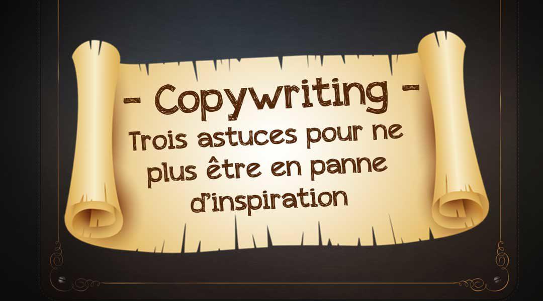 Copywriting : trois astuces pour ne plus être en panne d'inspiration