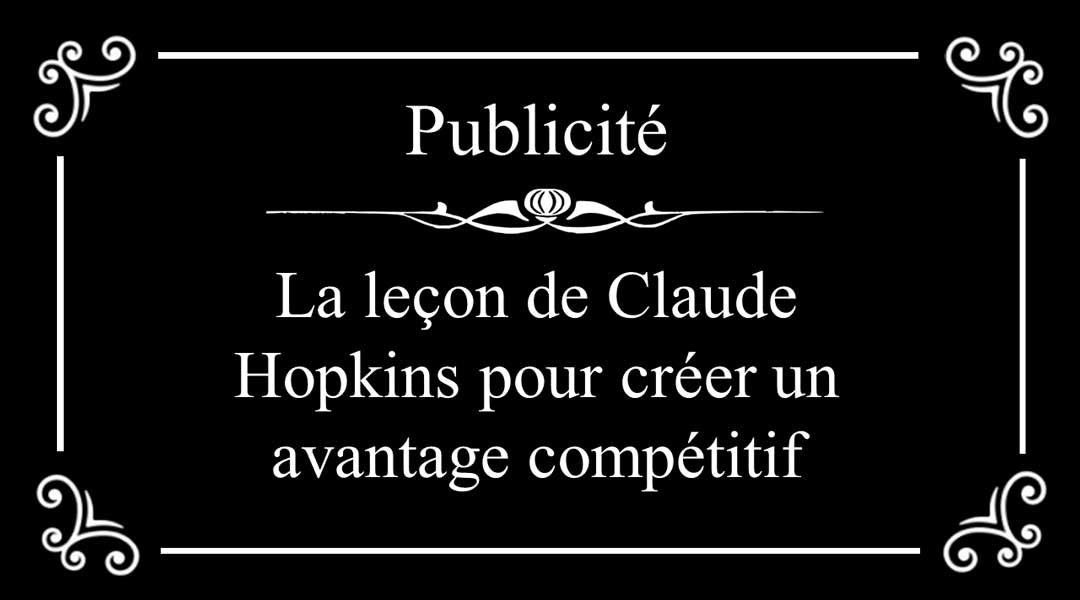 La leçon de Claude Hopkins pour créer un avantage compétitif