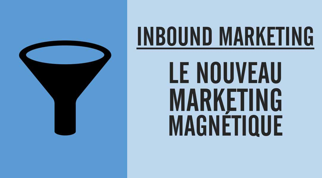 Inbound marketing : le nouveau marketing magnétique
