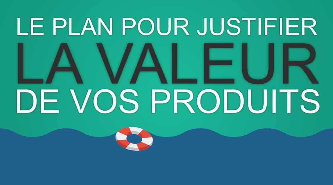 Le plan simple pour justifier la valeur de vos produits