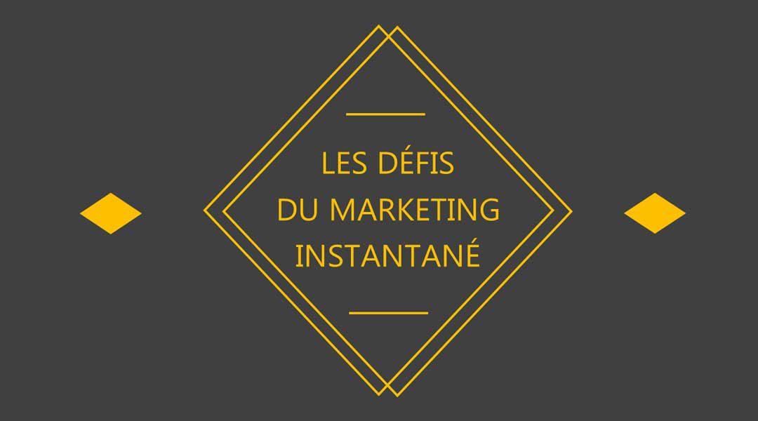 Les défis du marketing instantané