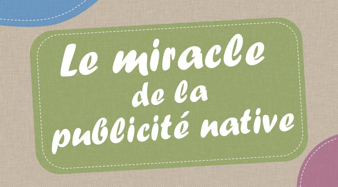 Le miracle de la publicité native