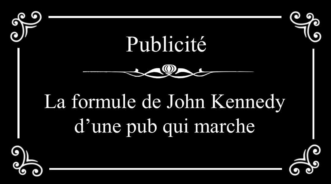 La formule de john kennedy d une pub qui marche for Creer une entreprise qui marche