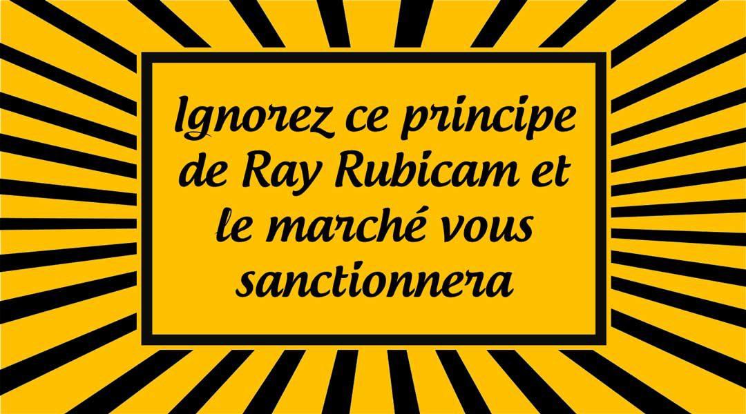 Ignorez ce principe de Ray Rubicam et le marché vous sanctionnera