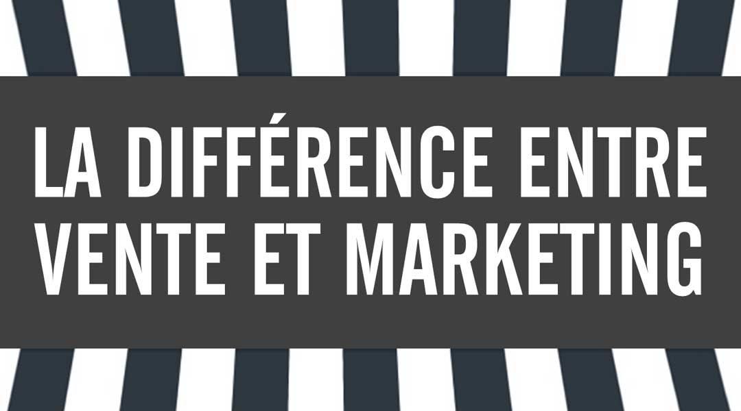 Quelle est la différence entre vente et marketing