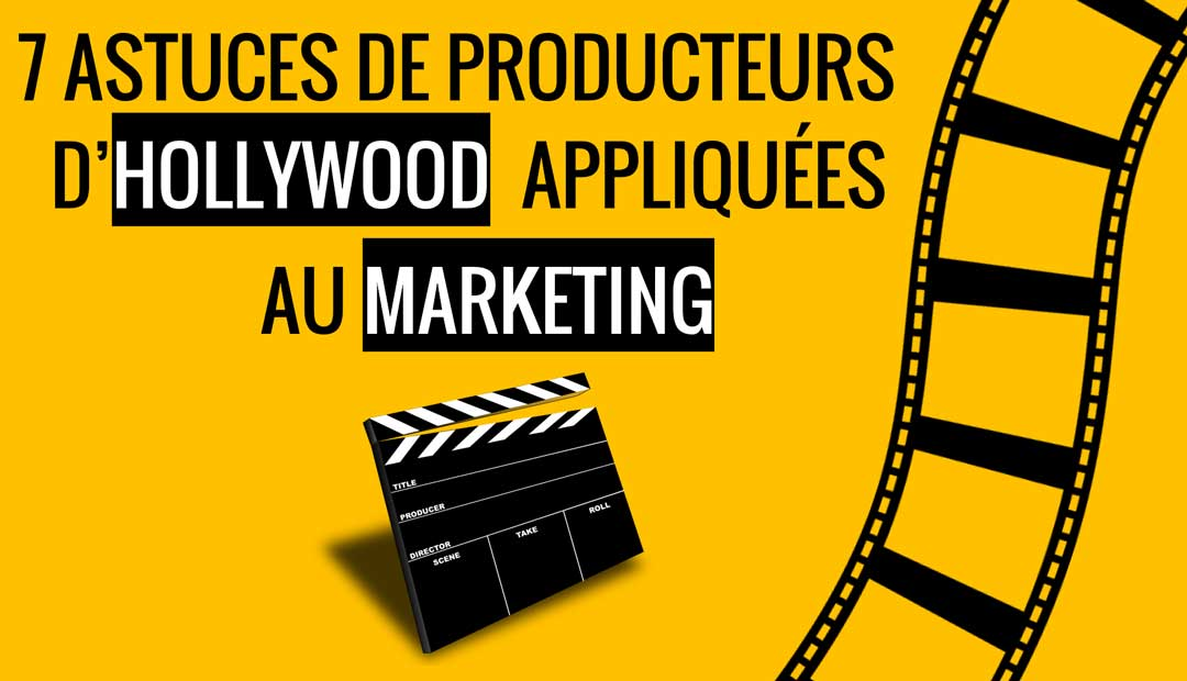 7 astuces de producteurs de Hollywood appliquées au marketing