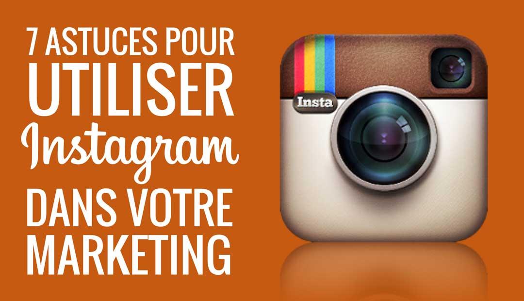 7 astuces pour utiliser Instagram dans votre marketing
