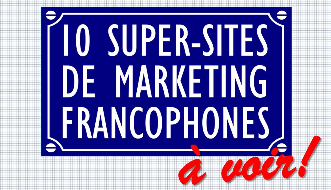 10 super-sites de marketing francophones