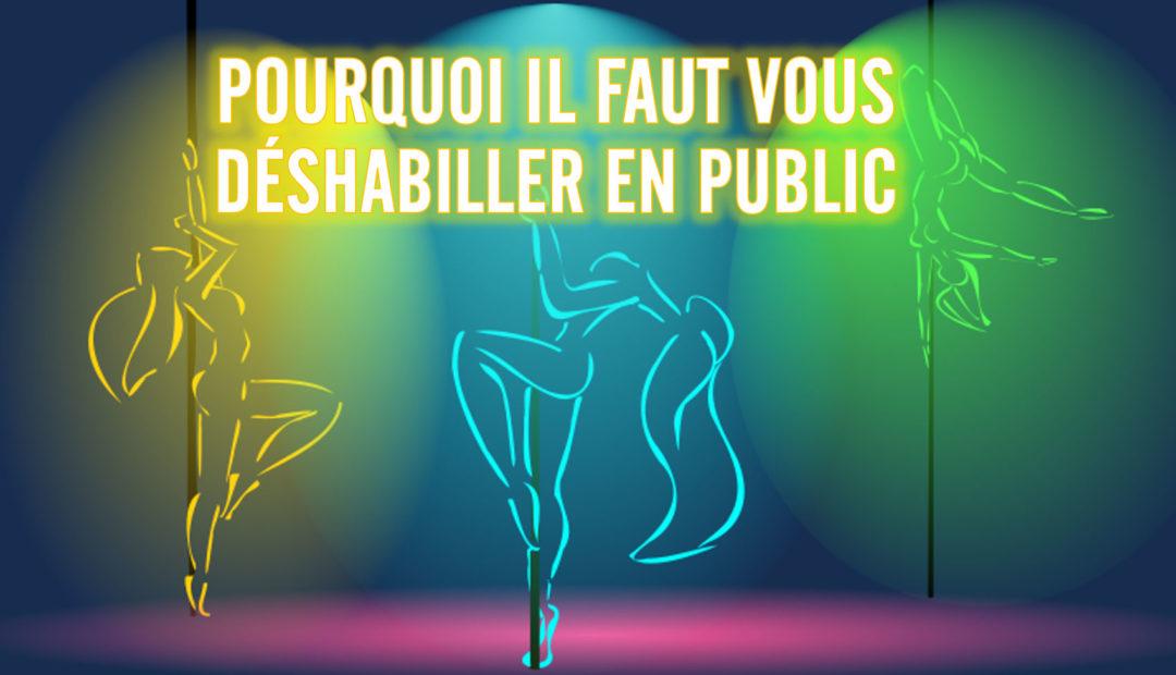 Pourquoi il faut vous déshabiller en public