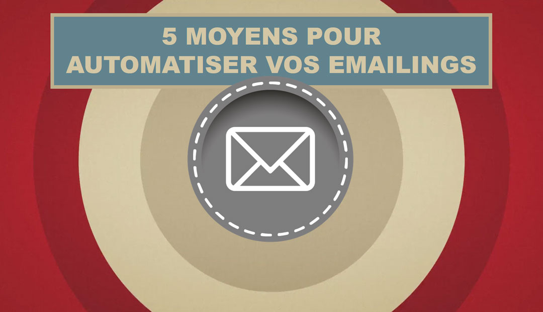 5 moyens d'automatiser vos emailings