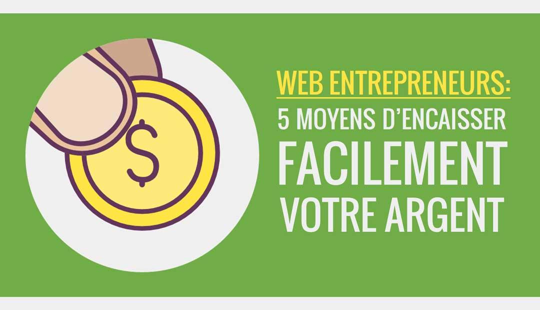 Web entrepreneurs : voici 5 moyens d'encaisser facilement votre argent