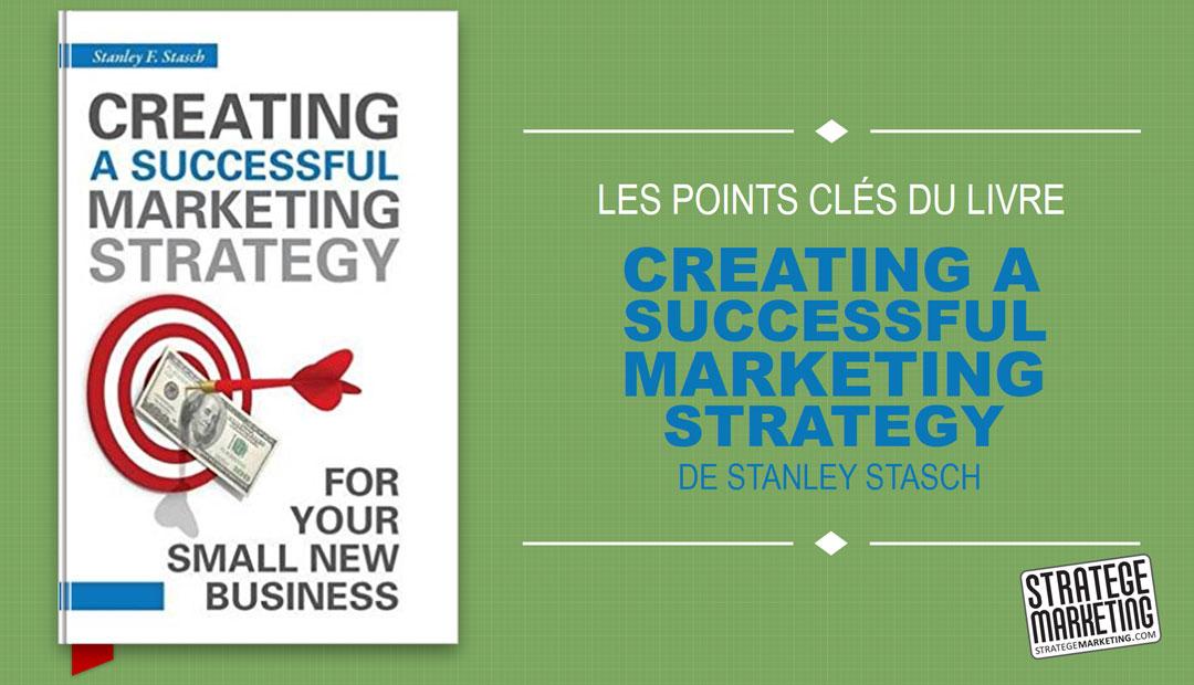Creating a Successful Marketing Strategy de Stanley Stasch, les points clés du livre