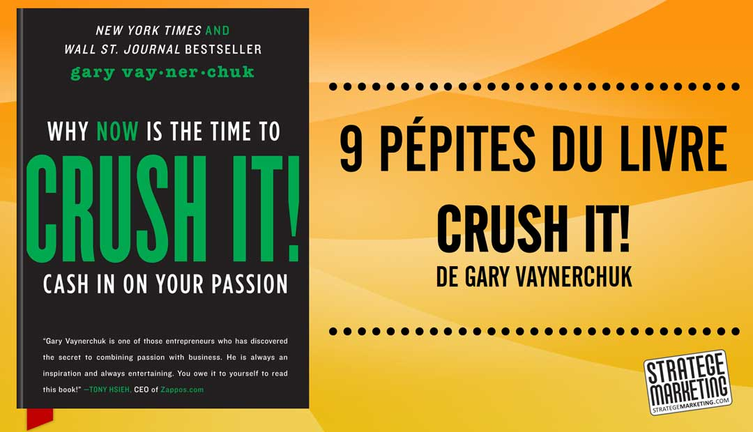 CRUSH IT ! de Gary Vaynerchuk – 9 pépites du livre