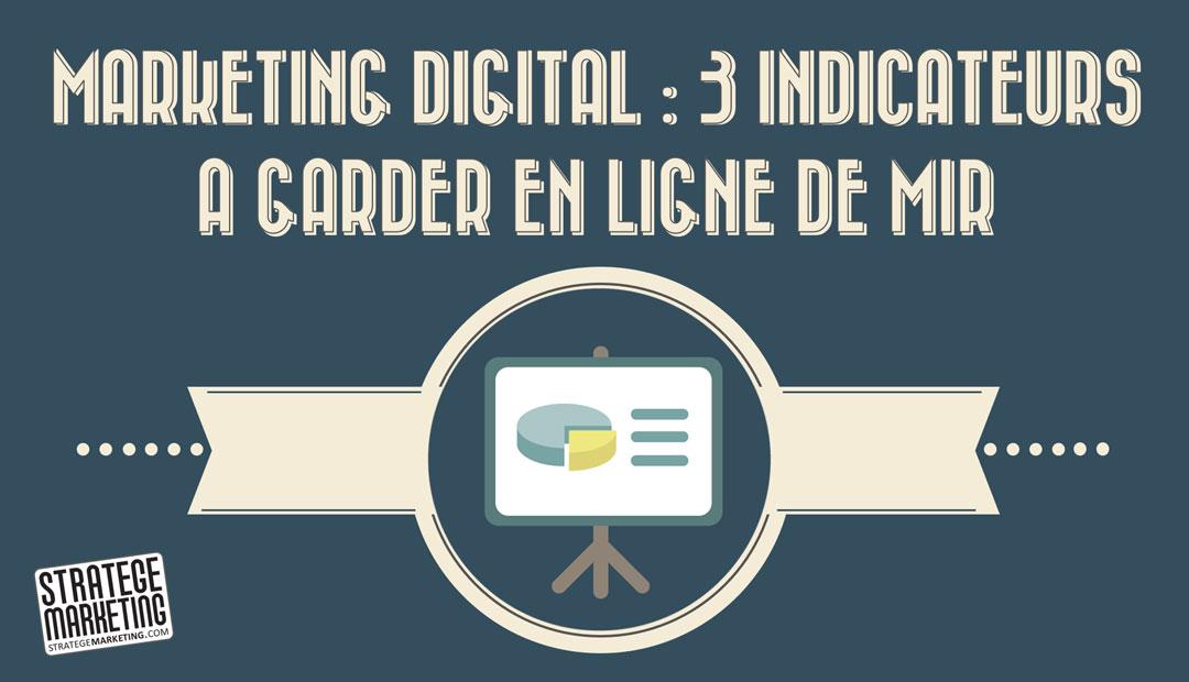 Marketing digital : 3 indicateurs-clés à garder en ligne de mir