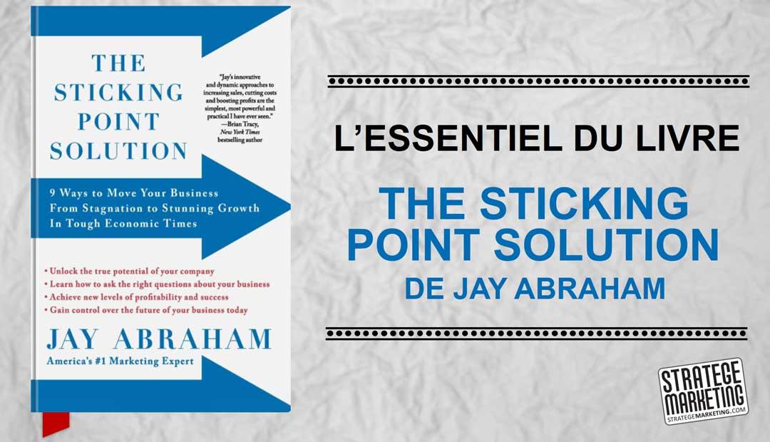 The Sticking Point Solution de Jay Abraham – l'essentiel du livre